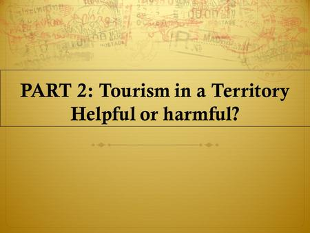 PART 2: Tourism in a Territory Helpful or harmful?