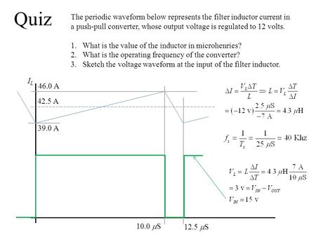 Quiz 12.5  S 42.5 A 10.0  S ILIL The periodic waveform below represents the filter inductor current in a push-pull converter, whose output voltage is.