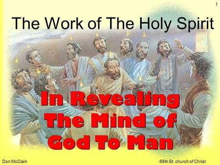 Don McClain65th St. church of Christ 1 The Work of The Holy Spirit In Revealing The Mind of God To Man.