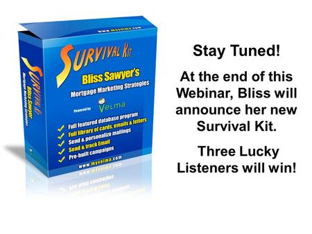 Stay Tuned! At the end of this Webinar, Bliss will announce her new Survival Kit. Three Lucky Listeners will win!