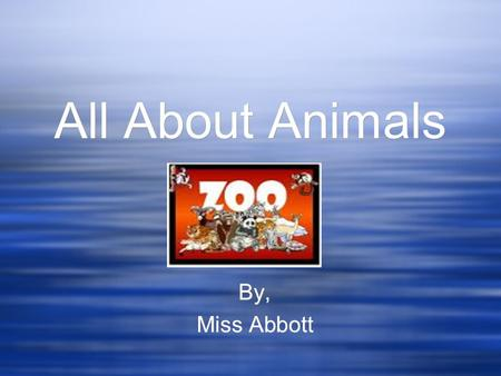 By, Miss Abbott By, Miss Abbott All About Animals.