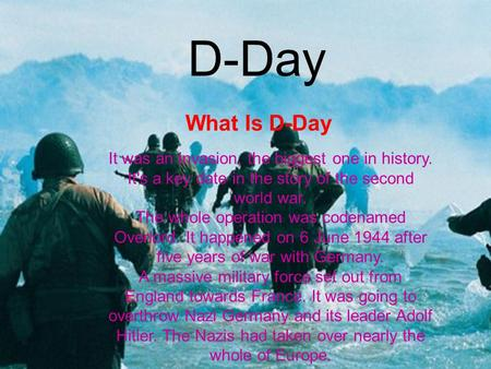 D-Day What Is D-Day It was an invasion, the biggest one in history. It's a key date in the story of the second world war. The whole operation was codenamed.