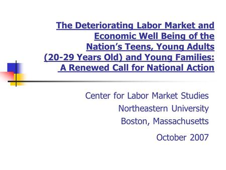 The Deteriorating Labor Market and Economic Well Being of the Nation's Teens, Young Adults (20-29 Years Old) and Young Families: A Renewed Call for National.