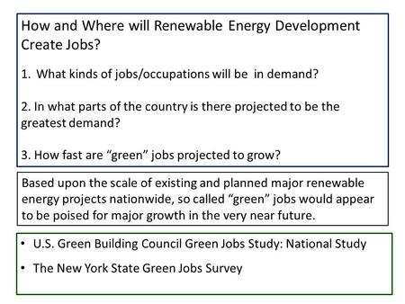 How and Where will Renewable Energy Development Create Jobs? 1.What kinds of jobs/occupations will be in demand? 2. In what parts of the country is there.