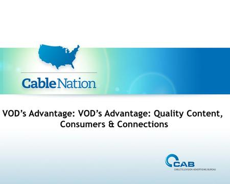 VOD's Advantage: VOD's Advantage: Quality Content, Consumers & Connections.