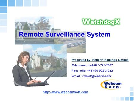 Remote Surveillance System Presented by: Robarin Holdings Limited Telephone: +44-870-729-7837 Facsimile: +44-870-922-3-222  -