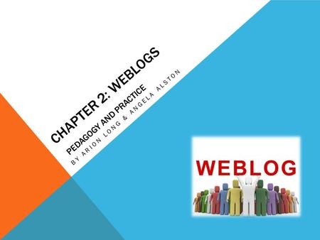 CHAPTER 2: WEBLOGS PEDAGOGY AND PRACTICE BY ARION LONG & ANGELA ALSTON.