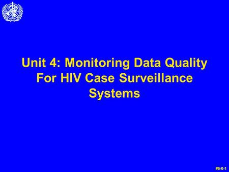 Unit 4: Monitoring Data Quality For HIV Case Surveillance Systems #6-0-1.