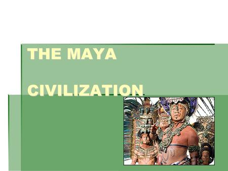 THE MAYA CIVILIZATION.