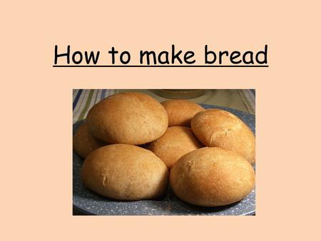 How to make bread.