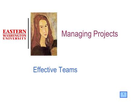 1 Managing Projects Effective Teams. 2 The Team The success of project work is naturally affected by the people who participate. A sound organizational.
