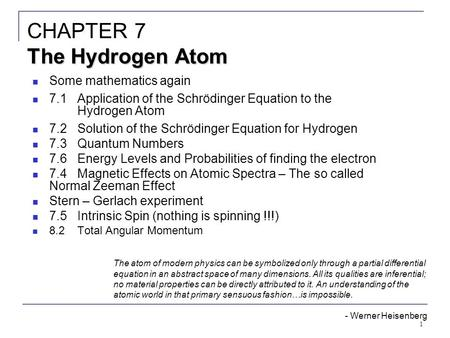 1 Some mathematics again 7.1Application of the Schrödinger Equation to the Hydrogen Atom 7.2Solution of the Schrödinger Equation for Hydrogen 7.3Quantum.