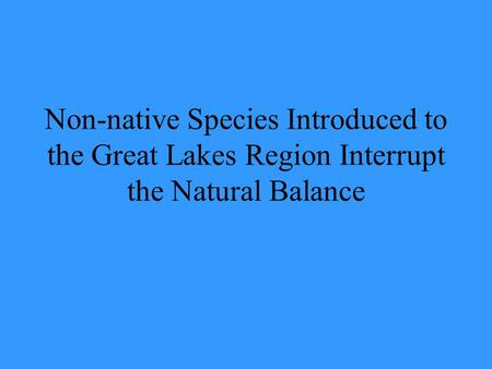 Non-native Species Introduced to the Great Lakes Region Interrupt the Natural Balance.