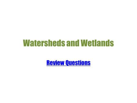 Watersheds and Wetlands Review Questions A ridge of high land that divides two areas where water drains is a Wetland Watershed Ecosystem Valley.