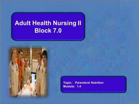Adult Health Nursing II Block 7.0. Parenteral Nutrition Adult Health II Block 7.0 Block 7.0 Module 1.4.