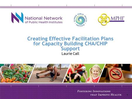 Creating Effective Facilitation Plans for Capacity Building CHA/CHIP Support Laurie Call 1.