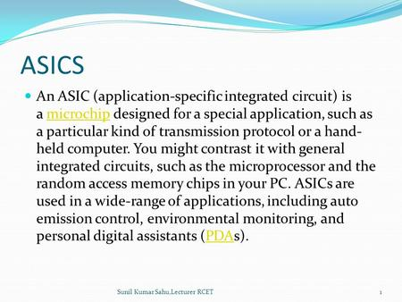 ASICS An ASIC (application-specific integrated <strong>circuit</strong>) is a microchip designed for a special application, such as a particular kind of transmission protocol.