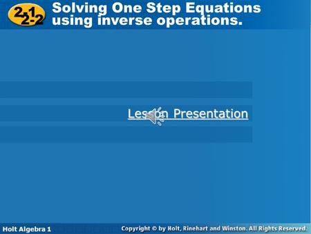 Solving One Step Equations using inverse operations. 2-2