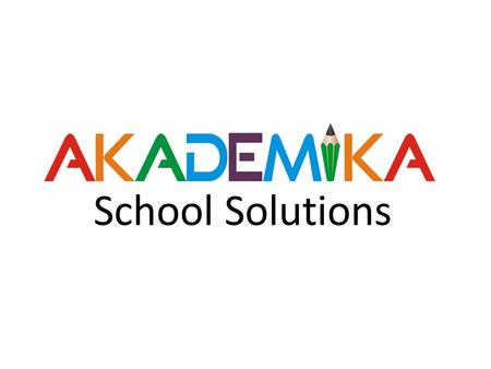School Solutions.  History & Organization Structure.  AKADEMIKA Team.  Our Strengths.  Modernization of Schools & Role of AKADEMIKA?  Our Services.