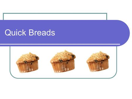 Quick Breads. Yeast breads Take a long time to make Leavening agent is yeast. Examples: pizza crust, cinnamon rolls, bread, rolls, etc.