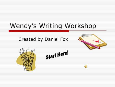 Wendy's Writing Workshop Created by Daniel Fox  Hey everyone! It's Wendy here and I am here to help you out! I have been told that you all have a big.