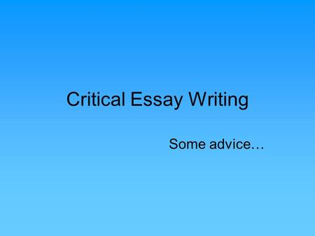 Critical Essay Writing Some advice…. Introduction Body paragraph/main idea 1 Body paragraph/main idea 3 Body paragraph/main idea 2 Conclusion.