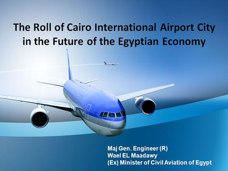 The Roll of Cairo International Airport City in the Future of the Egyptian Economy The Roll of Cairo International Airport City in the Future of the Egyptian.