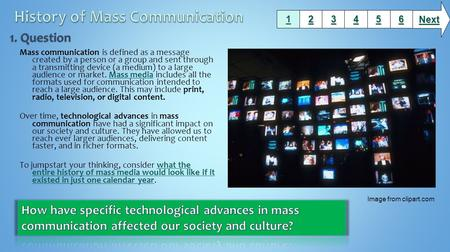 Mass communication is defined as a message created by a person or a group and sent through a transmitting device (a medium) to a large audience or market.