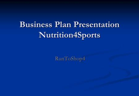 Business Plan Presentation Nutrition4Sports Business Plan Presentation Nutrition4Sports RunToShop4.