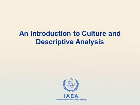 IAEA International Atomic Energy Agency An introduction to Culture and Descriptive Analysis.