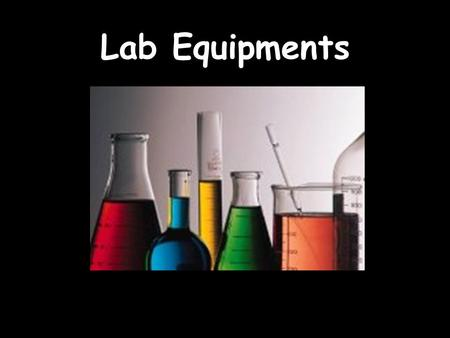 Lab Equipments. Beaker Beakers hold solids or liquids that will not release gases when reacted or are unlikely to splatter if stirred or heated.