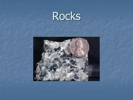 Rocks. Rocks  Mixture of two or more different minerals that have been: cemented together cemented together squeezed and heated together squeezed and.