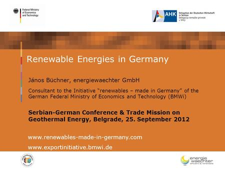 "Renewable Energies in Germany János Büchner, energiewaechter GmbH Consultant to the Initiative ""renewables – made in Germany"" of the German Federal Ministry."