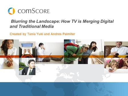 Created by Tania Yuki and Andres Palmiter Blurring the Landscape: How TV is Merging Digital and Traditional Media.