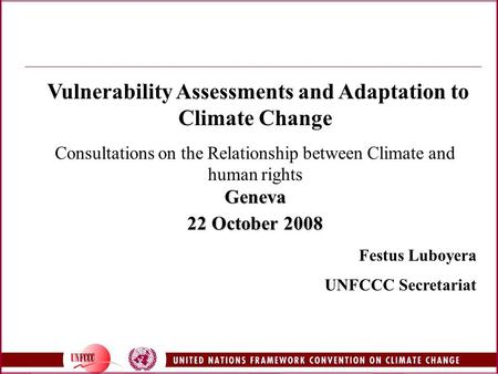 Vulnerability Assessments and Adaptation to Climate Change Consultations on the Relationship between Climate and human rightsGeneva 22 October 2008 Festus.