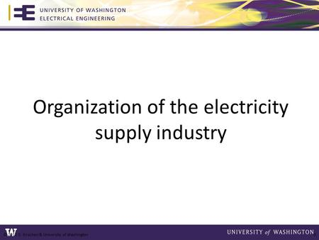 Organization of the electricity supply industry © 2012 D. Kirschen & University of Washington 0.