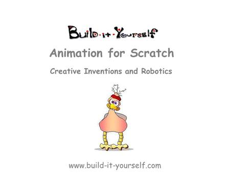 Creative Inventions and Robotics Animation for Scratch www.build-it-yourself.com.