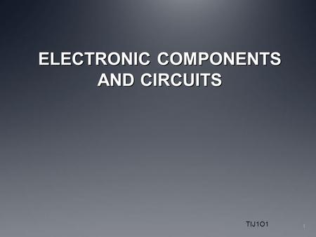 TIJ1O1 ELECTRONIC COMPONENTS AND CIRCUITS 1. Recap: What is an electric current? An electric current is a flow of microscopic particles called electrons.