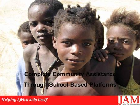 Complete Community Assistance Through School-Based Platforms Helping Africa help itself.