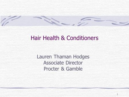1 Hair Health & Conditioners Lauren Thaman Hodges Associate Director Procter & Gamble.