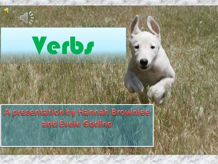 Verbs What IS a verb? Basically, it's shows action. Verbs can be words like run, jump, eat, drive, etc. In order to be proper, all sentences MUST contain.