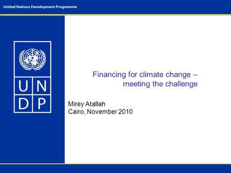 Financing for climate change – meeting the challenge Mirey Atallah Cairo, November 2010.