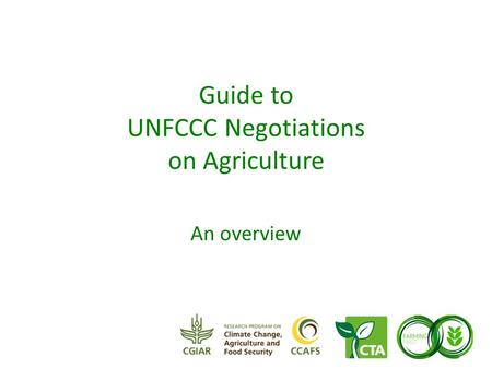 Guide to UNFCCC Negotiations on Agriculture An overview.