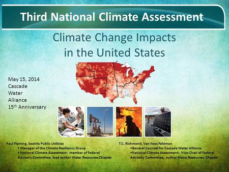 Date Name of Meeting 1 Climate Change Impacts in the United States Third National Climate Assessment May 15, 2014 Cascade Water Alliance 15 th Anniversary.