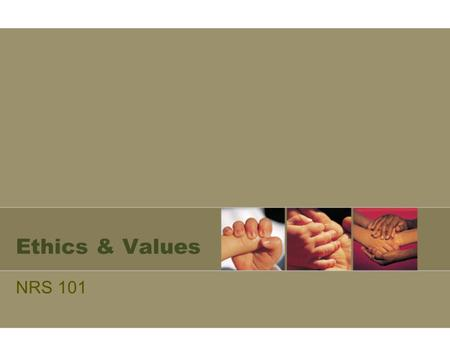 Ethics & Values NRS 101. About Ethics Ethics –System of moral principles governing behaviors and relationships –Standards of right and wrong Morality.