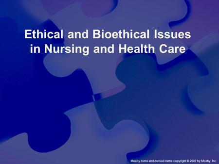 Mosby items and derived items copyright © 2002 by Mosby, Inc. Ethical and Bioethical Issues in Nursing and Health Care.