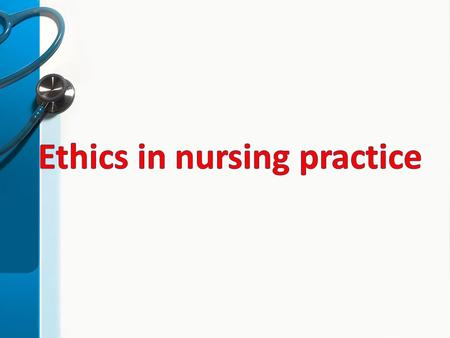 Outline Definition of ethics Definition of nursing ethics Professional values Code of nursing ethics Legal aspects of nursing practice Illegal aspects.