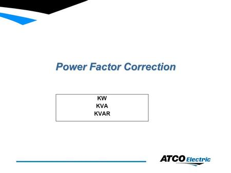 Power Factor Correction KW KVA KVAR. Reasons behind P.F corrections n Power Factor is the ratio between Power and Apparent Power n Motors.
