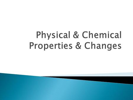 Physical & Chemical Properties & Changes