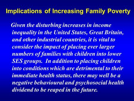 Implications of Increasing Family Poverty Given the disturbing increases in income inequality in the United States, Great Britain, and other industrial.